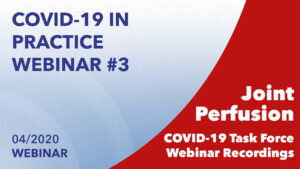 Joint Perfusion COVID-19 Task Force: COVID-19 In Practice Third Webinar